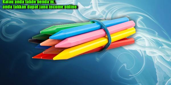 perniagaan internet - kalau anda takde benda ni, anda takkan dapat jana income online