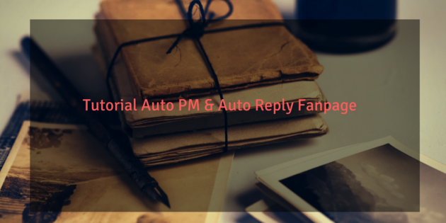 Tutorial Auto PM & Atu Reply Fanpage
